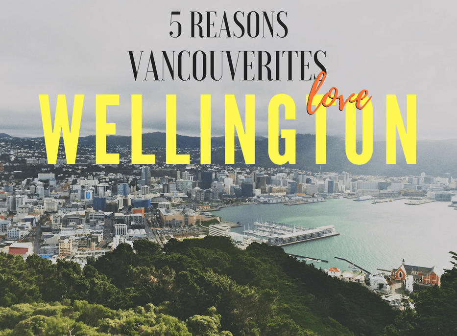 5 Reasons Vancouverites Fall in Love With Wellington, NZ