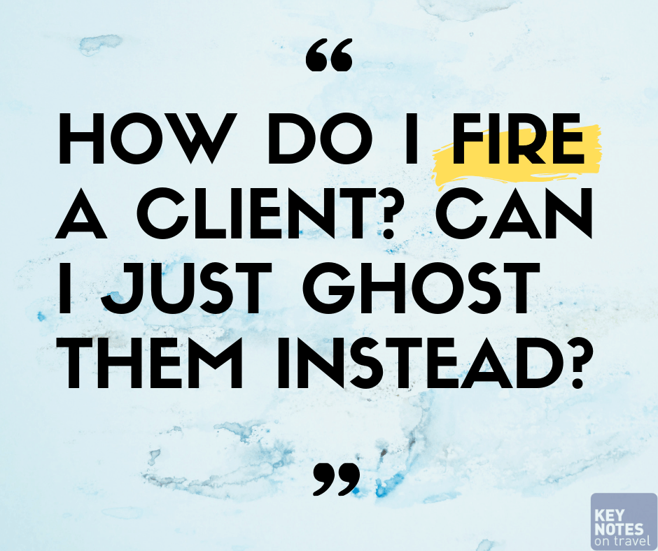 How do I fire a client? Can I just ghost them instead?