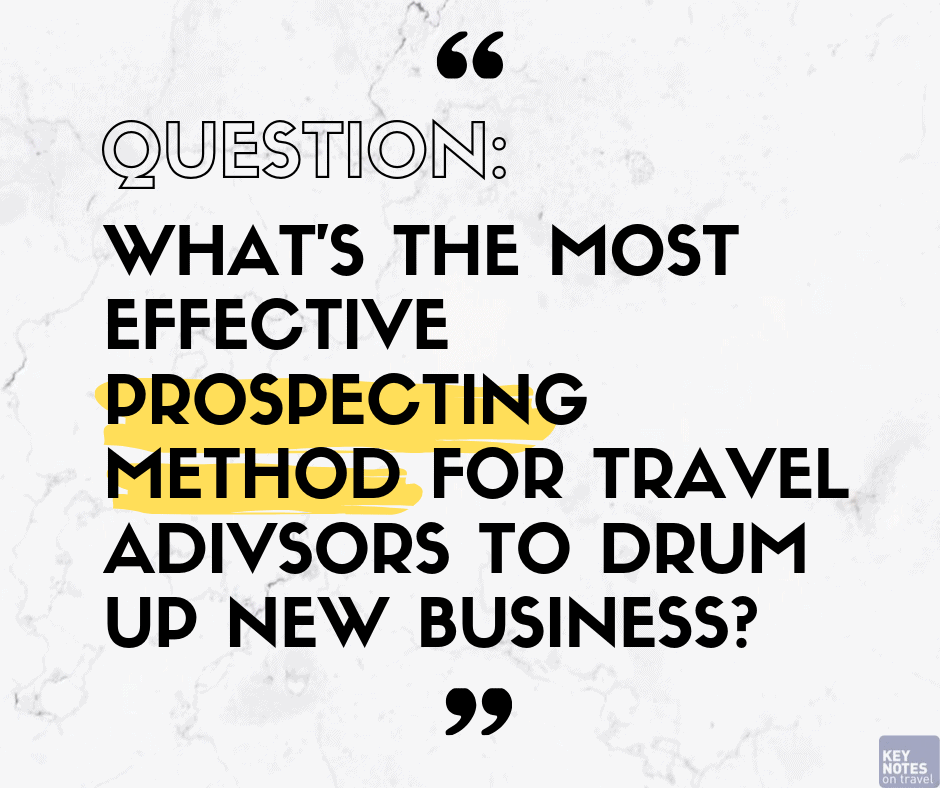 WHAT'S THE MOST EFFECTIVE PROSPECTING METHOD FOR TRAVEL ADIVSORS TO DRUM UP NEW BUSINESS?