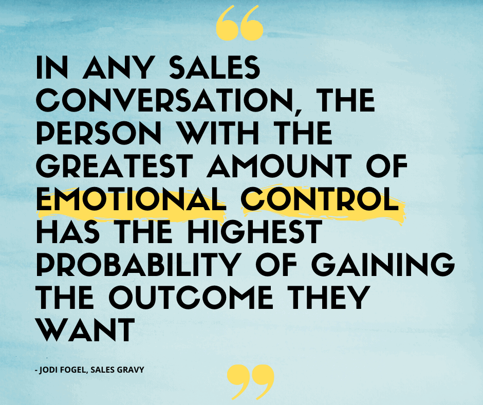 "In any sales conversation…the person with the greatest amount of emotional control has the highest probability of gaining the outcome that they want,"" said Fogel. ""So, how do we do that?"""