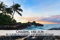 Chasing the Sun - The Breathtaking Sunrises and Sunsets of Maui