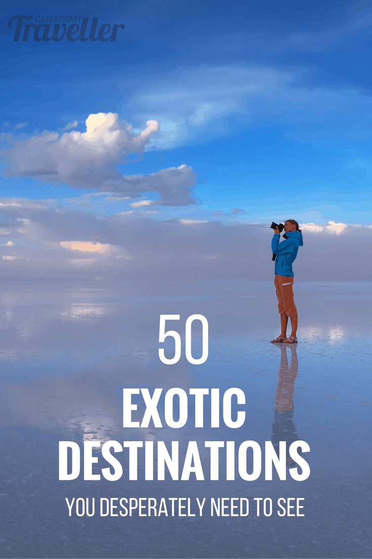 50 exotic places you desperately need to see
