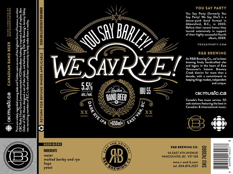 The label for You Say Barley! We Say Rye!, based on Vancouver-based new wave band You Say Party! We Say Die!, submitted during the #CDNBandBeer contest by @MtnsAndTheTrees. The dark rye IPA will be made by Vancouver's R&B Brewing Company and will hit stor